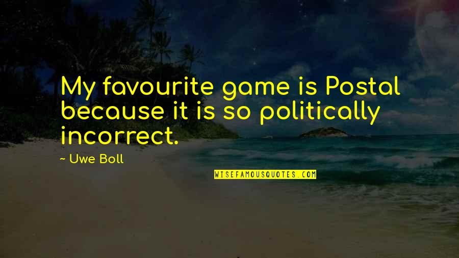 Most Politically Incorrect Quotes By Uwe Boll: My favourite game is Postal because it is