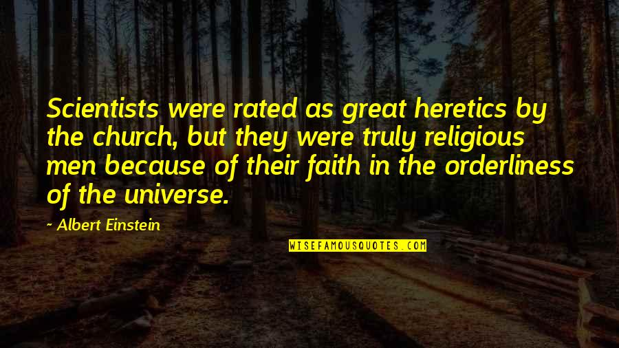 Most Rated Quotes By Albert Einstein: Scientists were rated as great heretics by the