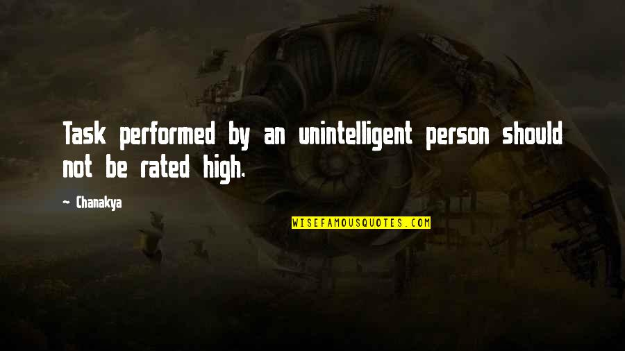 Most Rated Quotes By Chanakya: Task performed by an unintelligent person should not