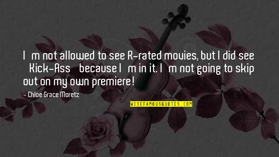Most Rated Quotes By Chloe Grace Moretz: I'm not allowed to see R-rated movies, but