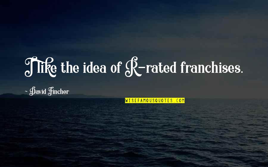 Most Rated Quotes By David Fincher: I like the idea of R-rated franchises.