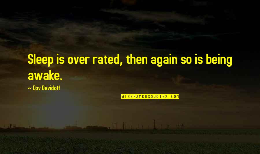 Most Rated Quotes By Dov Davidoff: Sleep is over rated, then again so is