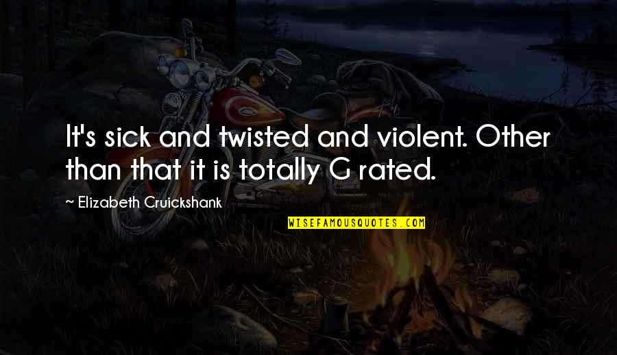 Most Rated Quotes By Elizabeth Cruickshank: It's sick and twisted and violent. Other than