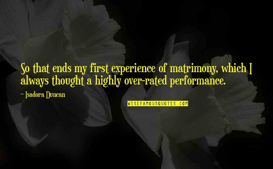 Most Rated Quotes By Isadora Duncan: So that ends my first experience of matrimony,