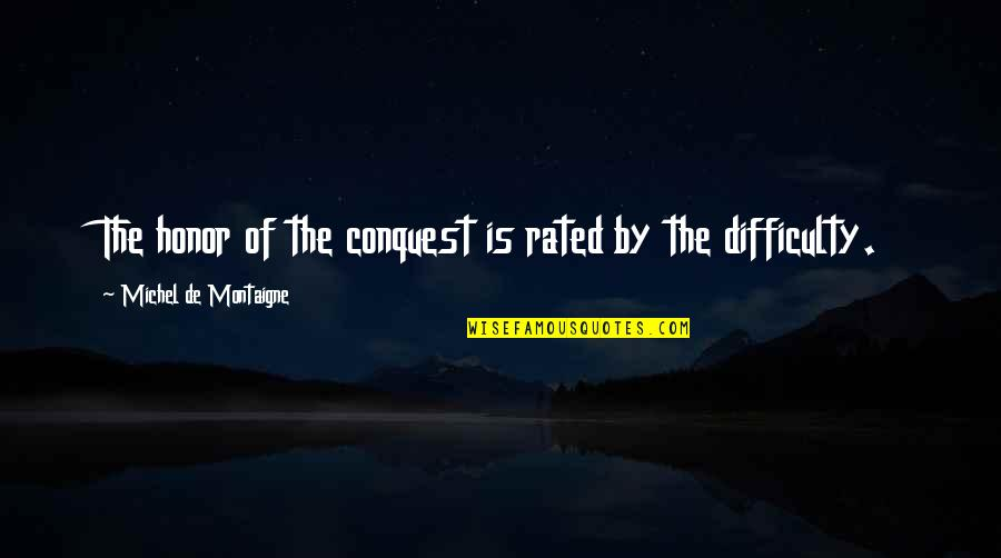 Most Rated Quotes By Michel De Montaigne: The honor of the conquest is rated by