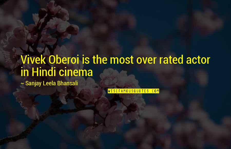 Most Rated Quotes By Sanjay Leela Bhansali: Vivek Oberoi is the most over rated actor