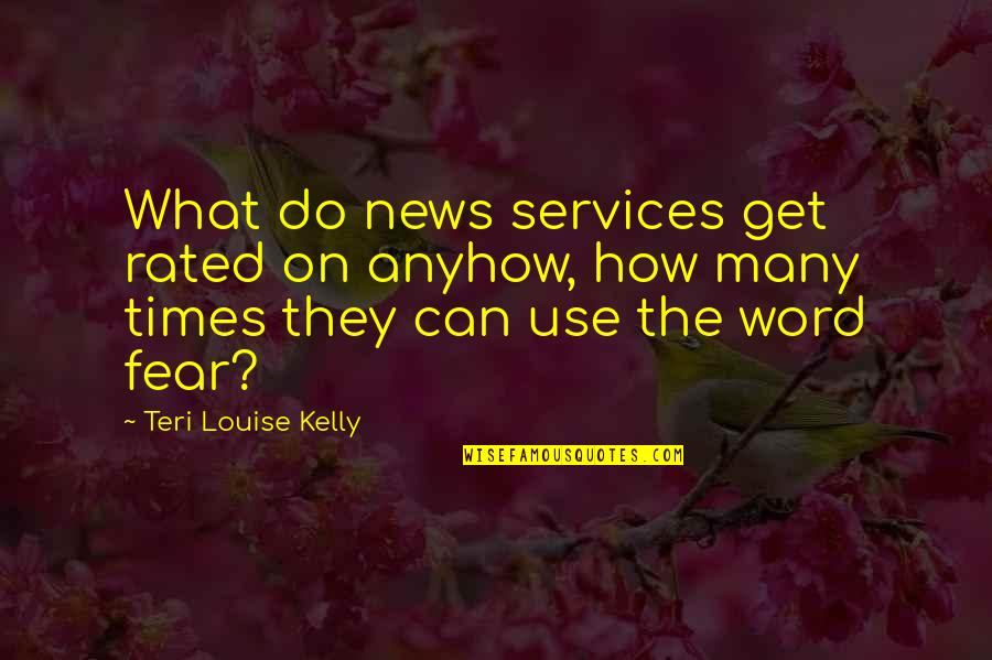 Most Rated Quotes By Teri Louise Kelly: What do news services get rated on anyhow,