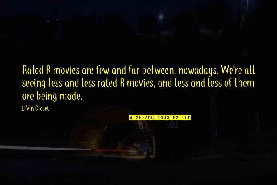 Most Rated Quotes By Vin Diesel: Rated R movies are few and far between,