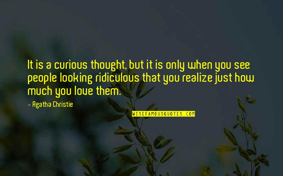 Most Ridiculous Love Quotes By Agatha Christie: It is a curious thought, but it is