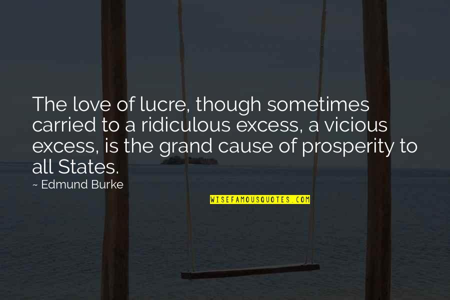 Most Ridiculous Love Quotes By Edmund Burke: The love of lucre, though sometimes carried to