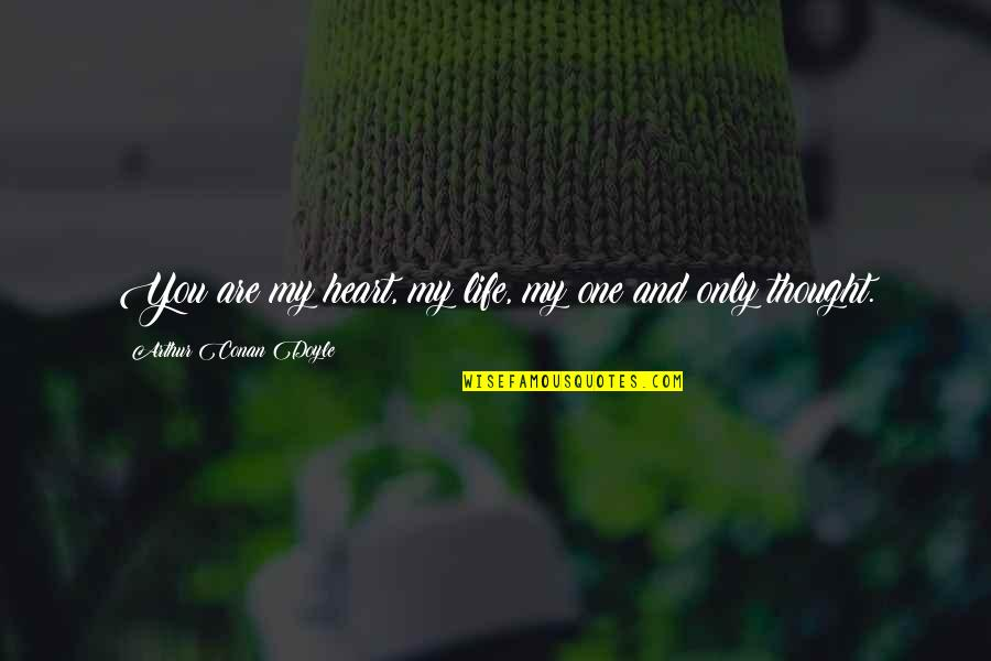 Most Romantic Quotes By Arthur Conan Doyle: You are my heart, my life, my one