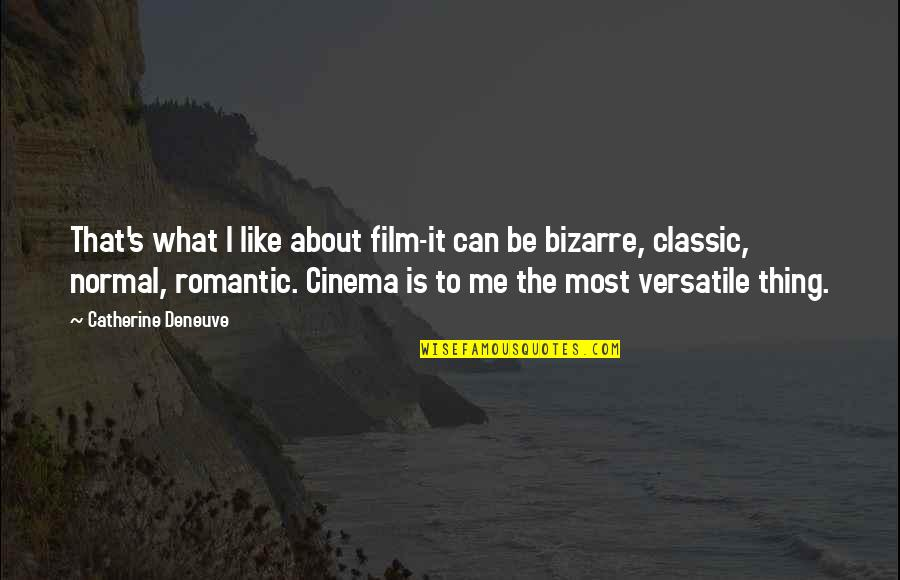 Most Romantic Quotes By Catherine Deneuve: That's what I like about film-it can be