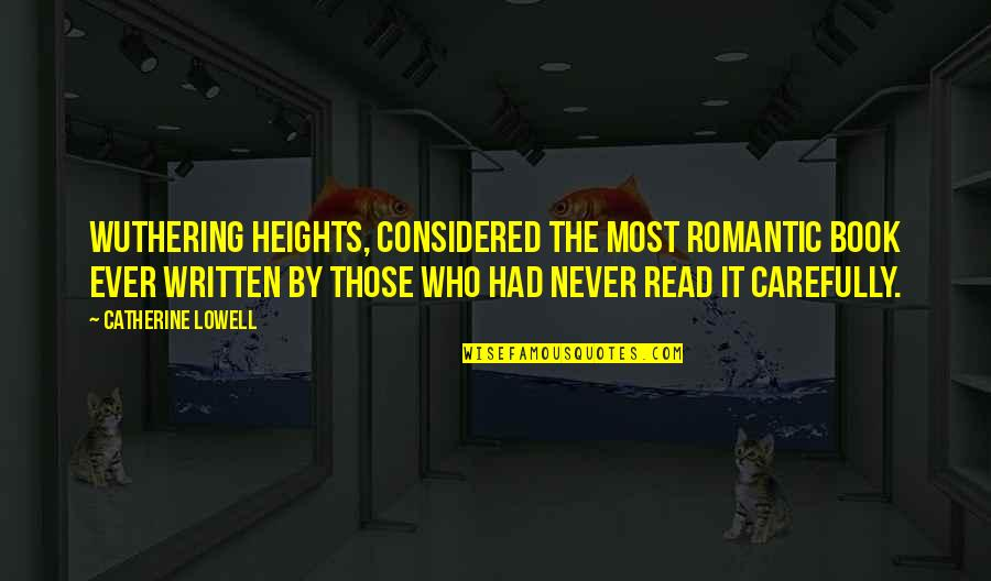 Most Romantic Quotes By Catherine Lowell: Wuthering Heights, considered the most romantic book ever