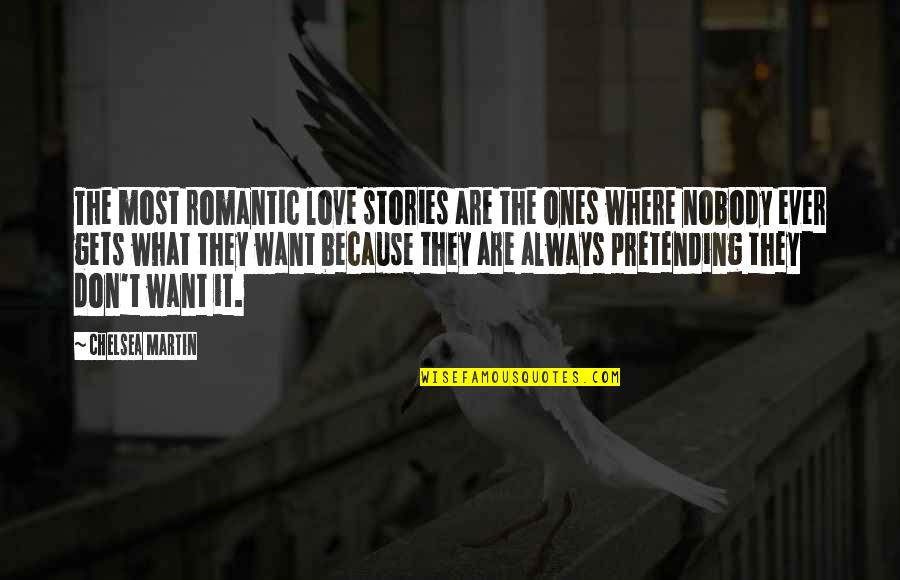 Most Romantic Quotes By Chelsea Martin: The most romantic love stories are the ones