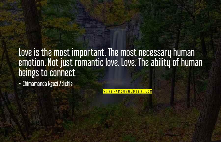 Most Romantic Quotes By Chimamanda Ngozi Adichie: Love is the most important. The most necessary