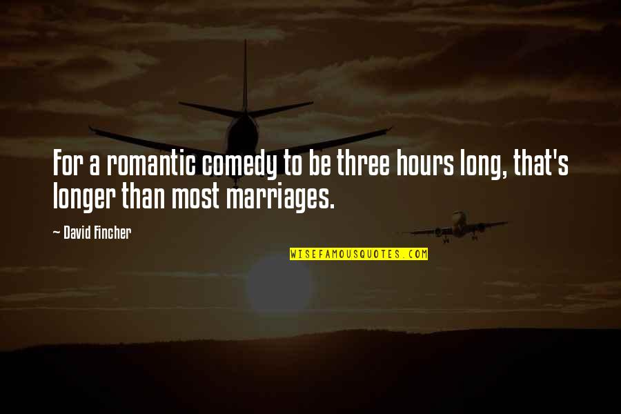 Most Romantic Quotes By David Fincher: For a romantic comedy to be three hours