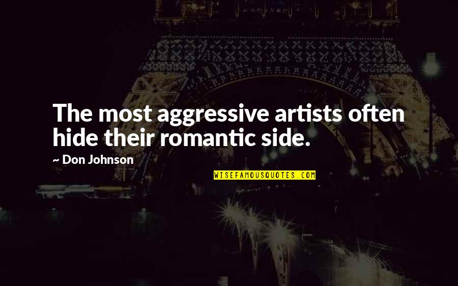 Most Romantic Quotes By Don Johnson: The most aggressive artists often hide their romantic