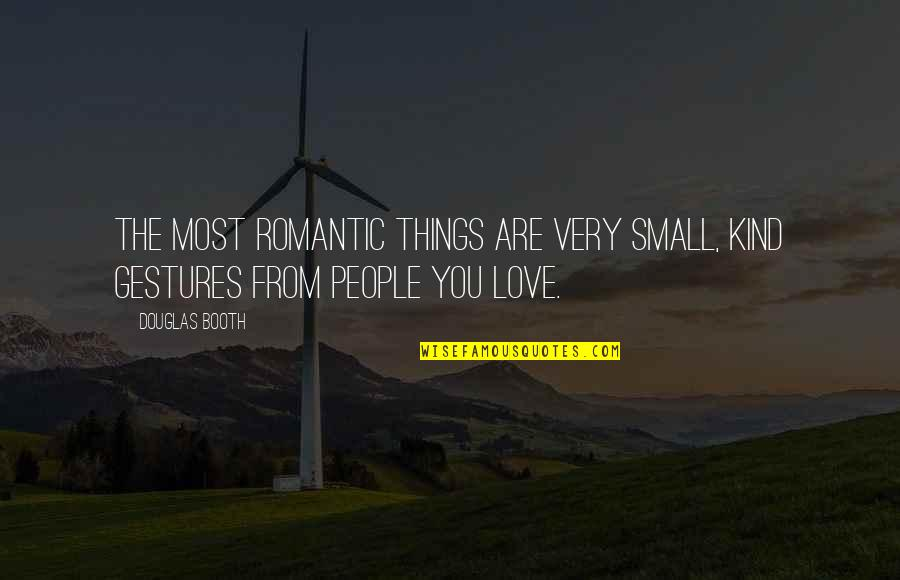 Most Romantic Quotes By Douglas Booth: The most romantic things are very small, kind