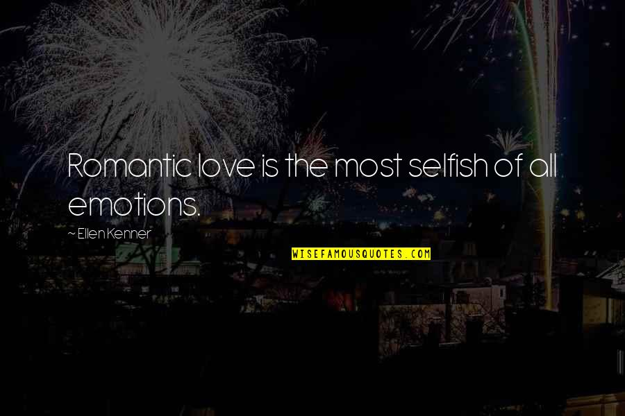 Most Romantic Quotes By Ellen Kenner: Romantic love is the most selfish of all