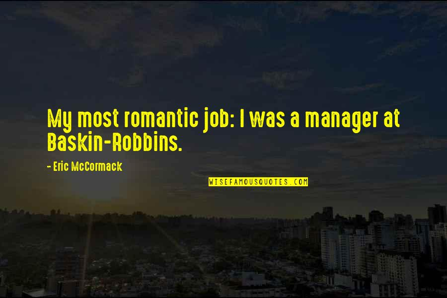 Most Romantic Quotes By Eric McCormack: My most romantic job: I was a manager