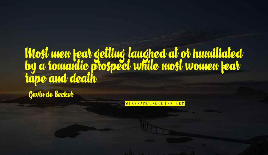 Most Romantic Quotes By Gavin De Becker: Most men fear getting laughed at or humiliated