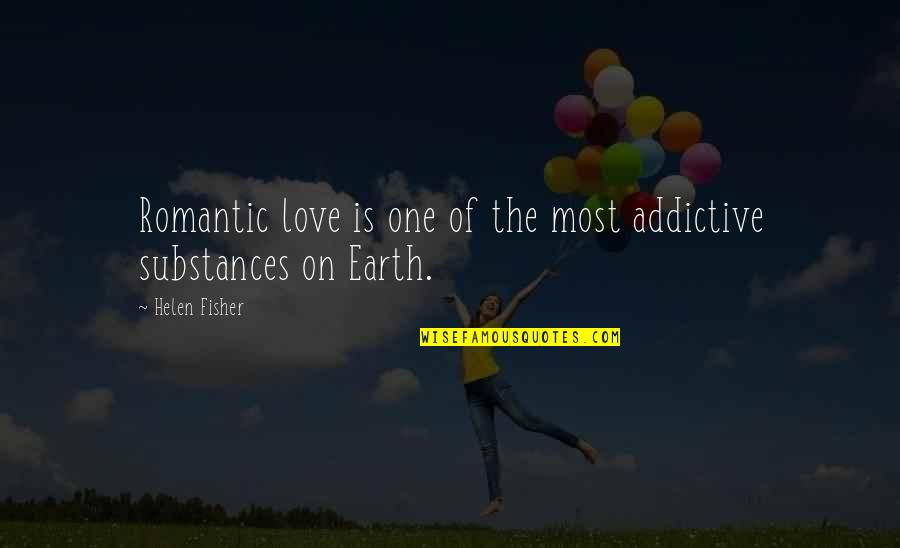 Most Romantic Quotes By Helen Fisher: Romantic love is one of the most addictive