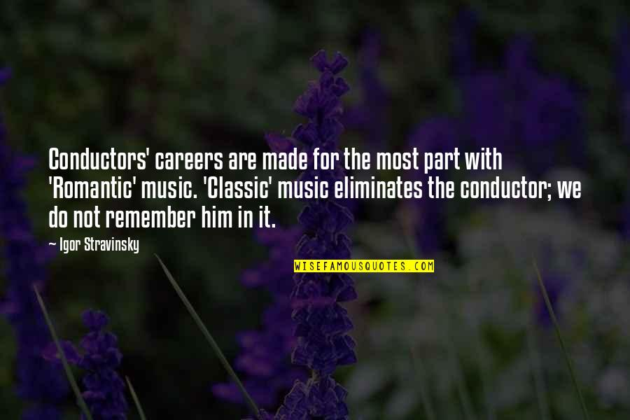 Most Romantic Quotes By Igor Stravinsky: Conductors' careers are made for the most part