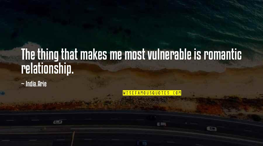Most Romantic Quotes By India.Arie: The thing that makes me most vulnerable is