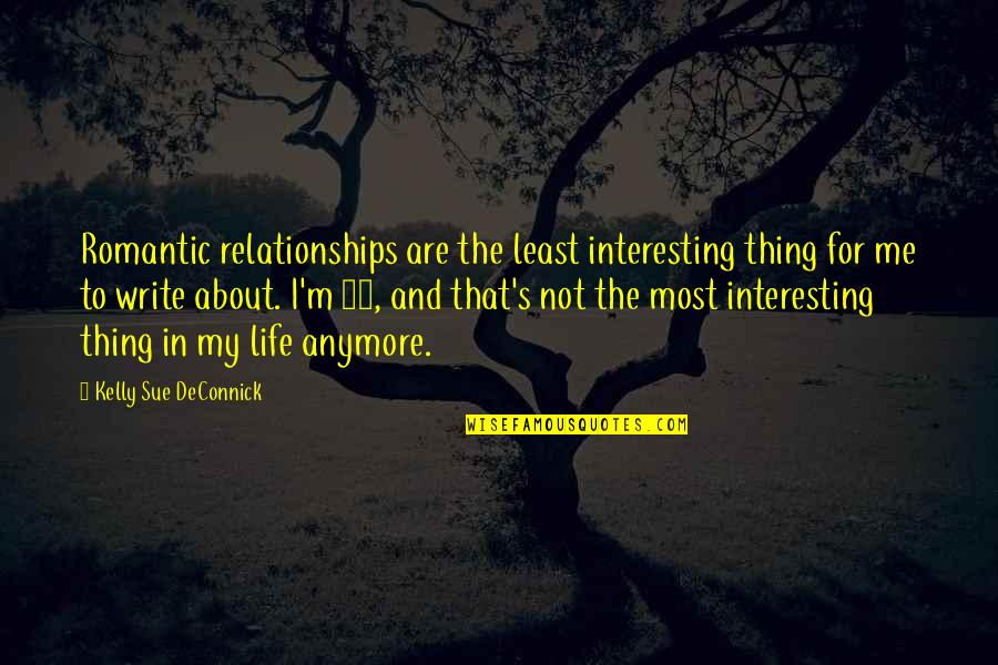 Most Romantic Quotes By Kelly Sue DeConnick: Romantic relationships are the least interesting thing for