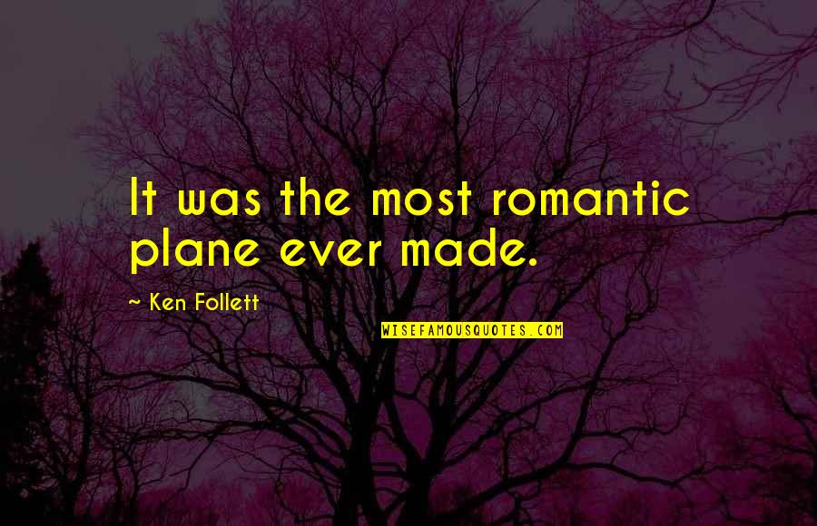 Most Romantic Quotes By Ken Follett: It was the most romantic plane ever made.