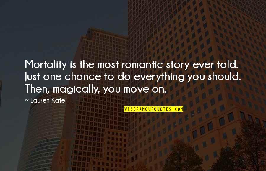 Most Romantic Quotes By Lauren Kate: Mortality is the most romantic story ever told.
