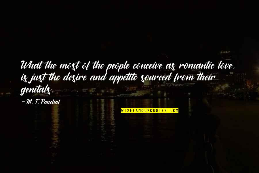 Most Romantic Quotes By M. T. Panchal: What the most of the people conceive as