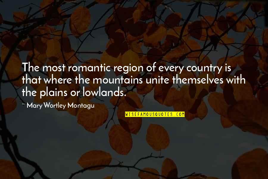 Most Romantic Quotes By Mary Wortley Montagu: The most romantic region of every country is