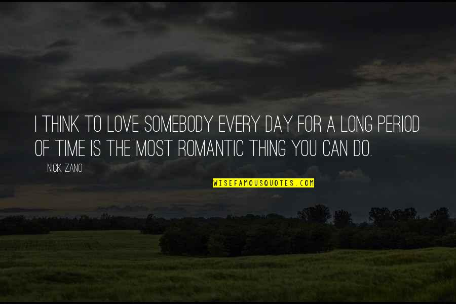 Most Romantic Quotes By Nick Zano: I think to love somebody every day for