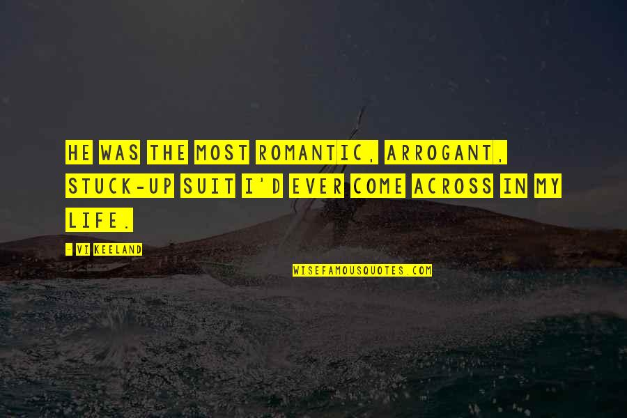 Most Romantic Quotes By Vi Keeland: He was the most romantic, arrogant, stuck-up suit