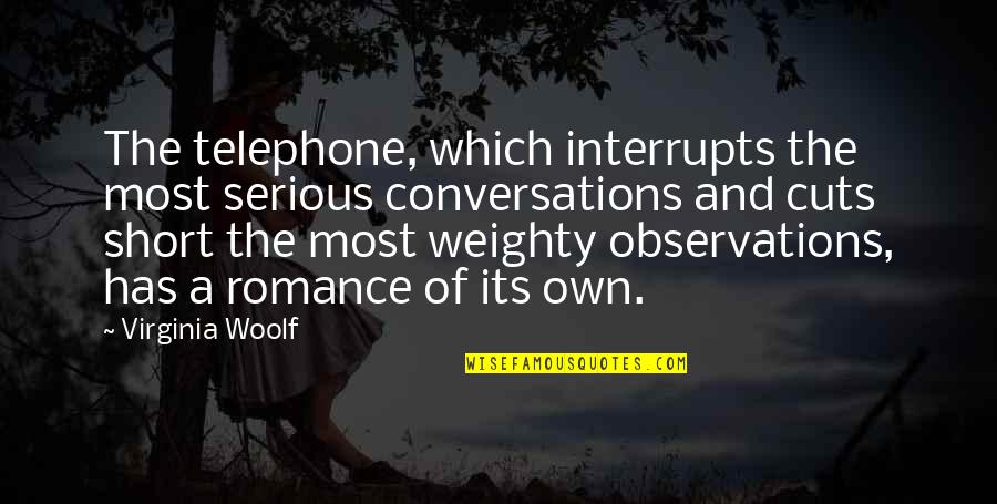Most Romantic Quotes By Virginia Woolf: The telephone, which interrupts the most serious conversations