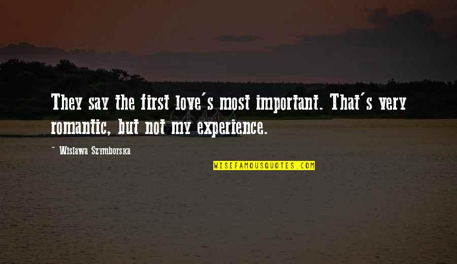 Most Romantic Quotes By Wislawa Szymborska: They say the first love's most important. That's