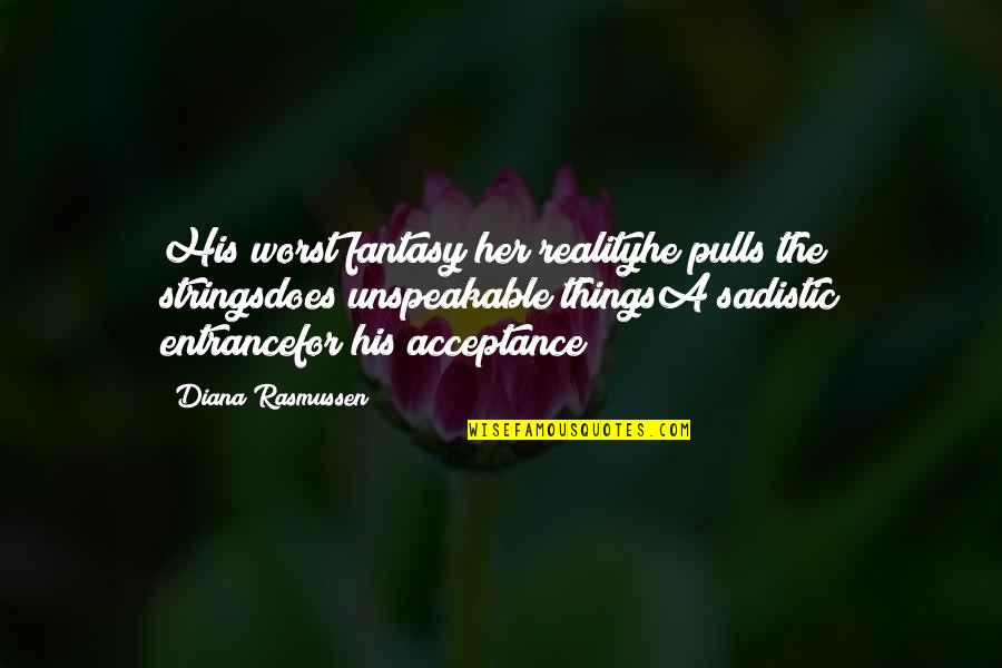 Most Sadistic Quotes By Diana Rasmussen: His worst fantasy her realityhe pulls the stringsdoes