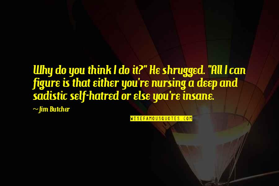 """Most Sadistic Quotes By Jim Butcher: Why do you think I do it?"""" He"""