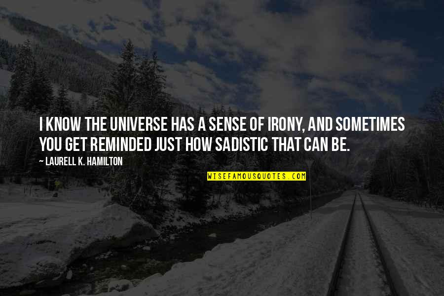 Most Sadistic Quotes By Laurell K. Hamilton: I know the universe has a sense of