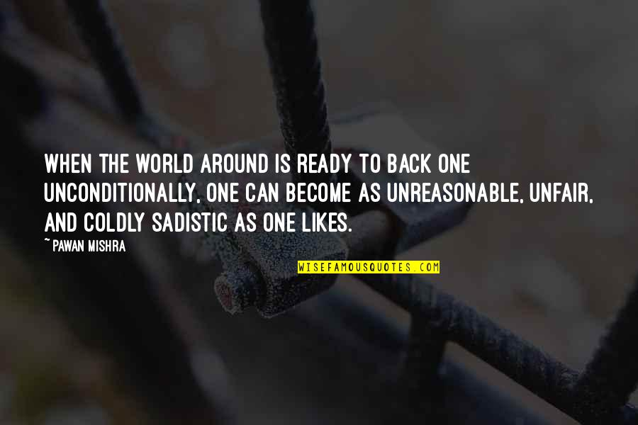 Most Sadistic Quotes By Pawan Mishra: When the world around is ready to back