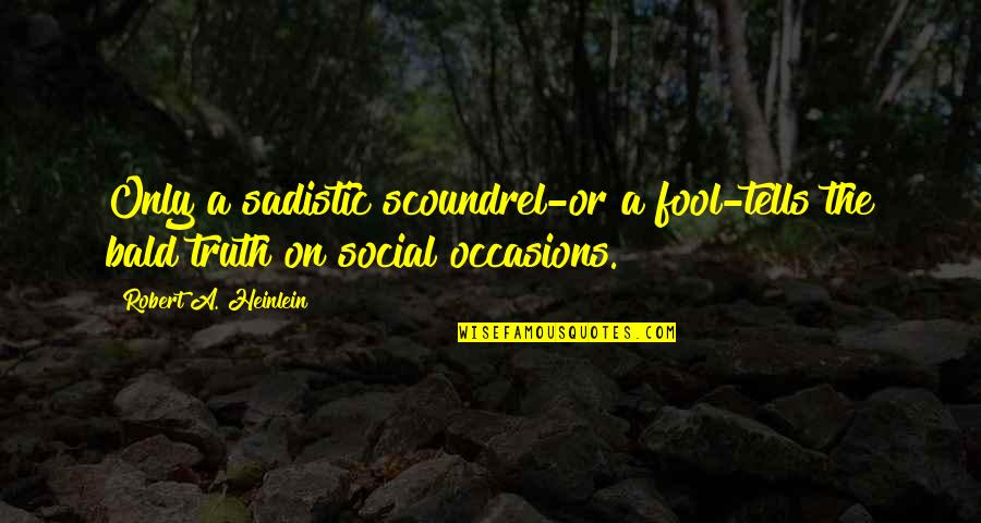 Most Sadistic Quotes By Robert A. Heinlein: Only a sadistic scoundrel-or a fool-tells the bald