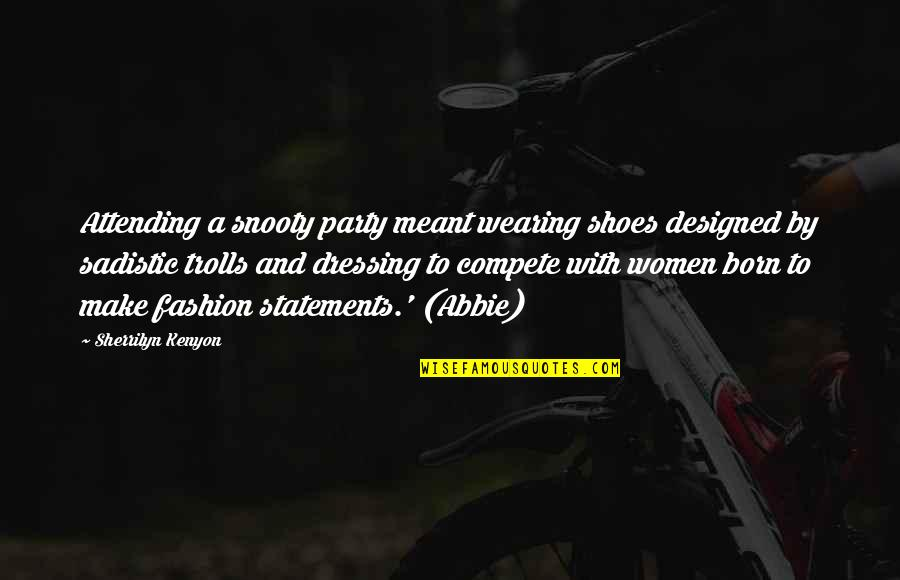 Most Sadistic Quotes By Sherrilyn Kenyon: Attending a snooty party meant wearing shoes designed