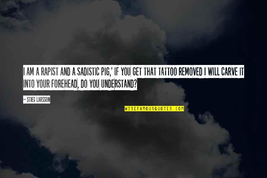Most Sadistic Quotes By Stieg Larsson: I am a rapist and a sadistic pig,'