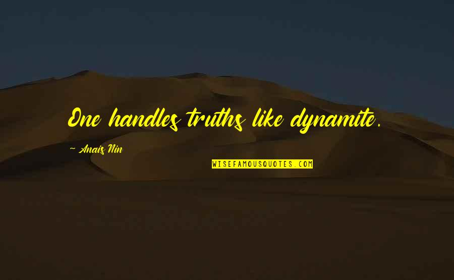 Most Uninspiring Quotes By Anais Nin: One handles truths like dynamite.
