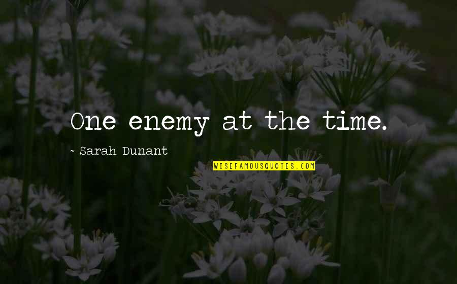 Most Uninspiring Quotes By Sarah Dunant: One enemy at the time.