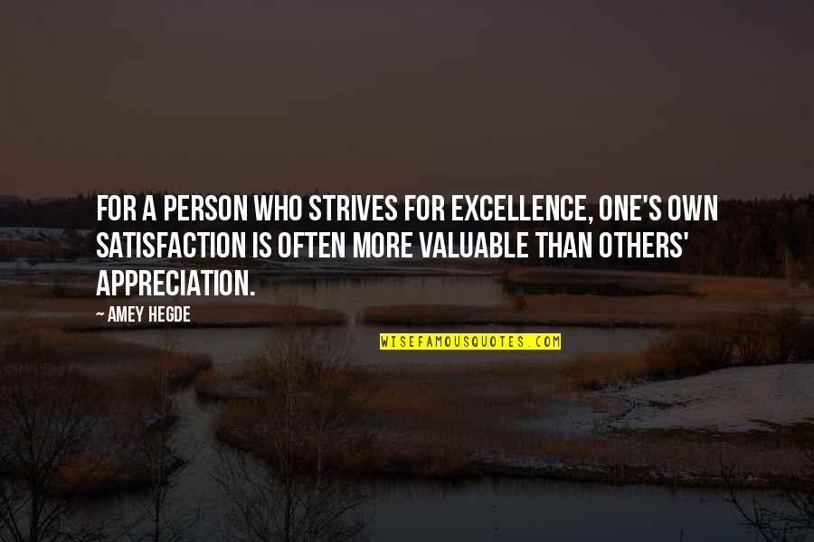 Most Valuable Person Quotes By Amey Hegde: For a person who strives for excellence, one's