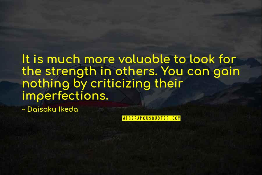 Most Valuable Person Quotes By Daisaku Ikeda: It is much more valuable to look for
