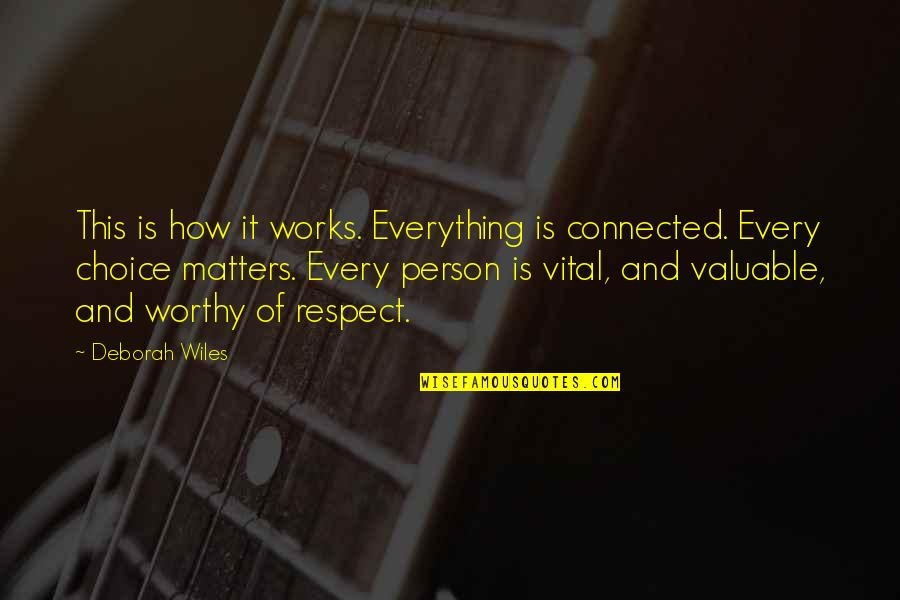 Most Valuable Person Quotes By Deborah Wiles: This is how it works. Everything is connected.