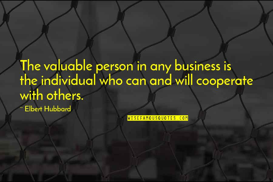 Most Valuable Person Quotes By Elbert Hubbard: The valuable person in any business is the